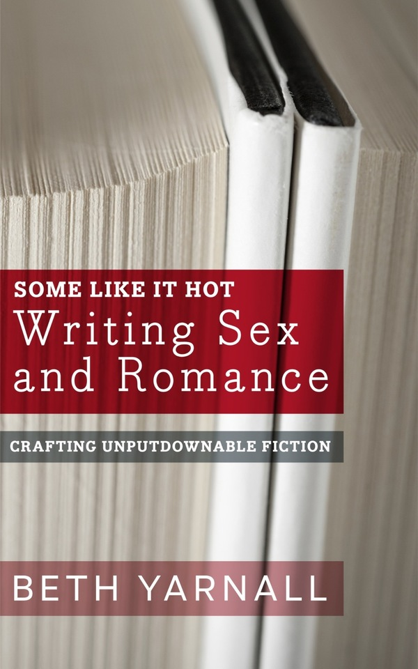 Some Like It Hot: Writing Sex and Romance for Nook, iBooks, Google, & Nook