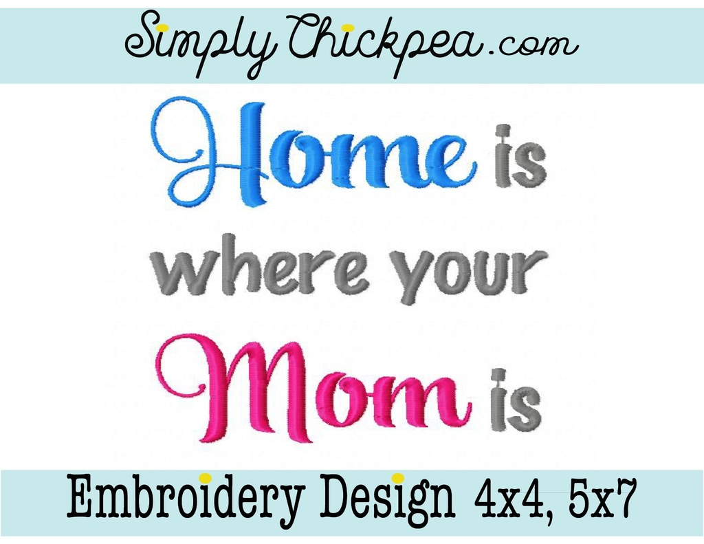 Embroidery Design - Home is Where Your Mom Is - Mother\'s Day - For ...