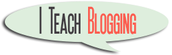 I Teach Blogging